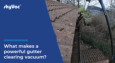 What Makes a powerful Gutter Clearing Vacuum?